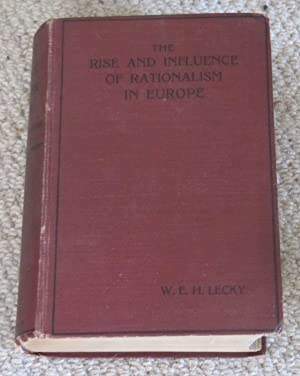History of the Rise and Influence of the Spirit of Rationalism in Europe - Two Volumes in One