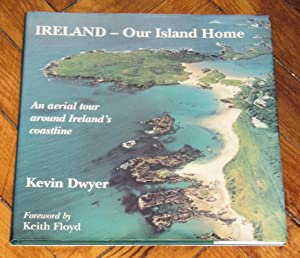 Ireland: Our Island Home - An Aerial: Dwyer, Kevin; Floyd,