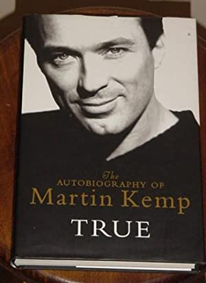 True – The Autobiography of Martin Kemp: Kemp, Martin