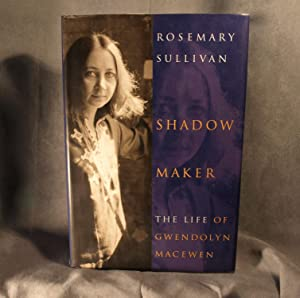 Shadow maker: The life of Gwendolyn MacEwen: Rosemary Sullivan