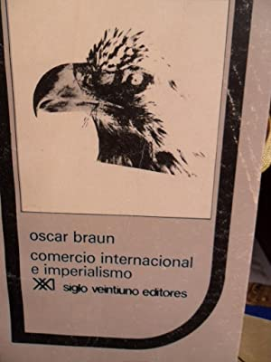 COMERCIO INTERNACIONAL E IMPERIALISMO: OSCAR BRAUN