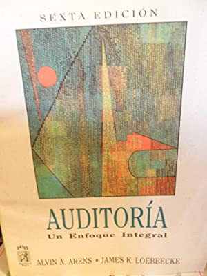 AUDITORÍA Un Enfoque Integral sexta edición: ALVIN A. ARENS - JAMES K. LOEBBECKE
