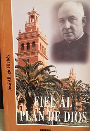 FIEL AL PLAN DE DIOS Biografía de Bernardo Asensi Cubells, sacerdote, confesor y director de...