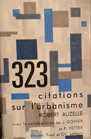 323 CITATIONS SUR L'URBANISME: ROBERT AUZELLE avec la collaboration de J. Gohier et P. Vetter