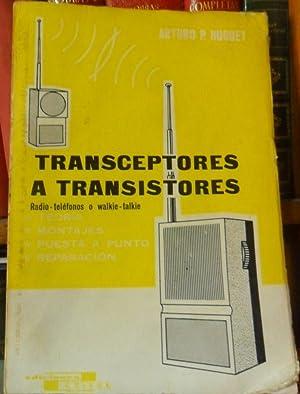 TRANSCEPTORES A TRANSISTORES Radio-teléfonos o walkie-talkie Teoría,: ARTURO P. HUGUET