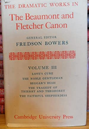 The Dramatic Works in The Beaumont and Fletcher Canon. Volume III. Love's cure, The Noble ...