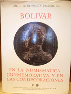 Bolívar en la numismática conmemorativa y en las condecoraciones: URDANETA BRASCHI, ...