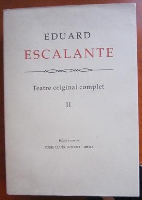 Teatre original complet, volumen II: Eduard Escalante