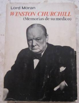 Winston Churchill (memorias de su médico). la lucha por la supervivencia (1940-1965): Lord ...