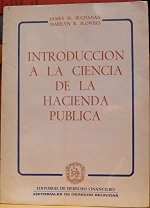 INTRODUCCION A LA CIENCIA DE LA HACIENDA PUBLICA: JAMES M. BUCHANAN - MARILYN R. FLOWERS