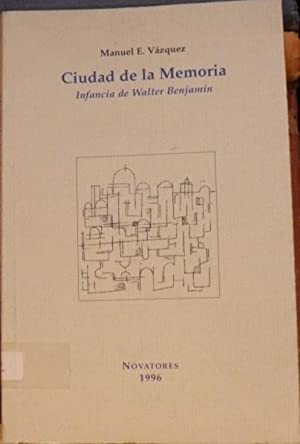 CIUDAD DE LA MEMORIA Infancia de Walter Benjamin: Manue E. Vázquez