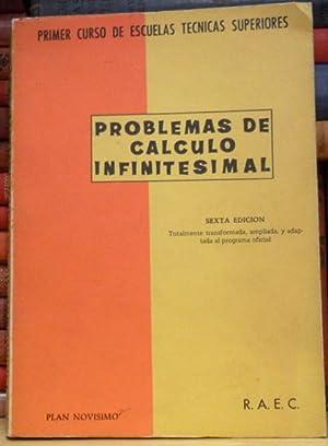 PROBLEMAS DE CALCULO INFINITESIMAL Primer curso de Escuelas Técnicas superiores (Sexta edici...