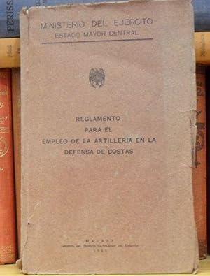 REGLAMENTO PARA EL EMPLEO DE LA ARTILLERIA EN LA DEFENSA DE LAS COSTAS: MINISTERIO DEL EJERCITO ...