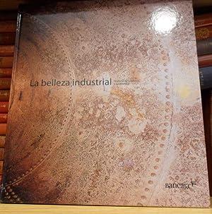 La belleza industrial Historia de la fábrica y su estética: Jordi Sebastià