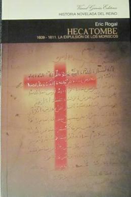 Hecatombe. 1609-1611. La expulsión de los moriscos.: Eric Rogal