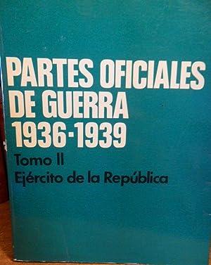 PARTES OFICIALES DE GUERRA 1936-1939 Tomo II Ejército de la República: SERVICIO ...