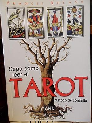 SEPA CÓMO LEER EL TAROT Método de consulta: Francis Roland