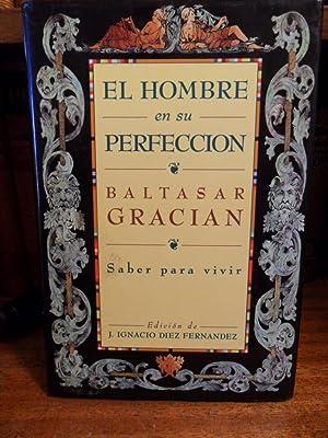EL HOMBRE EN SU PERFECCIÓN Saber para vivir: BALTASAR GRACIÁN
