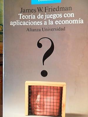 TEORÍA DE JUEGOS CON APLICACIONES A LA ECONOMÍA: JAMES W. FRIEDMAN