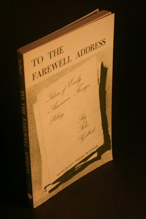 To the Farewell address. - Gilbert, Felix, 1905-1991