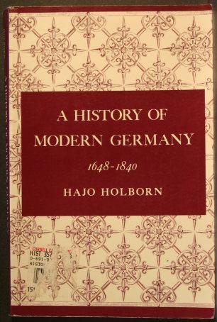 A history of modern Germany. 1648-1840 - Holborn, Hajo, 1902-1969