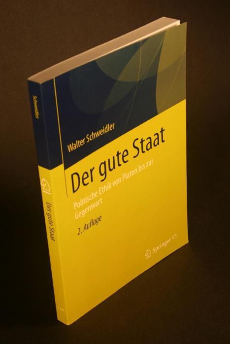 Der gute Staat: Politische Ethik von Platon bis zur Gegenwart.