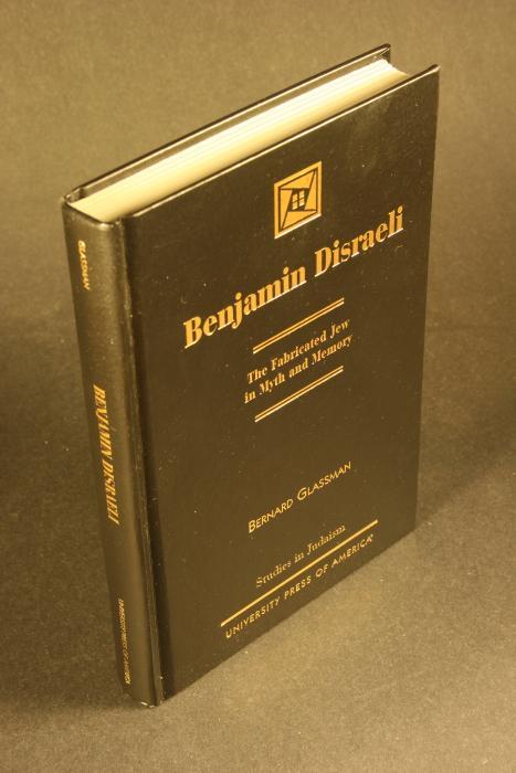 Benjamin Disraeli: the fabricated Jew in myth and memory. - Glassman, Bernard, 1937-2004