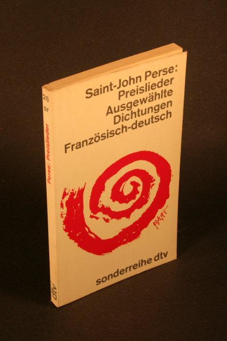Preislieder. Ausgewählte Dichtungen, Französisch-Deutsch.: Saint-John Perse