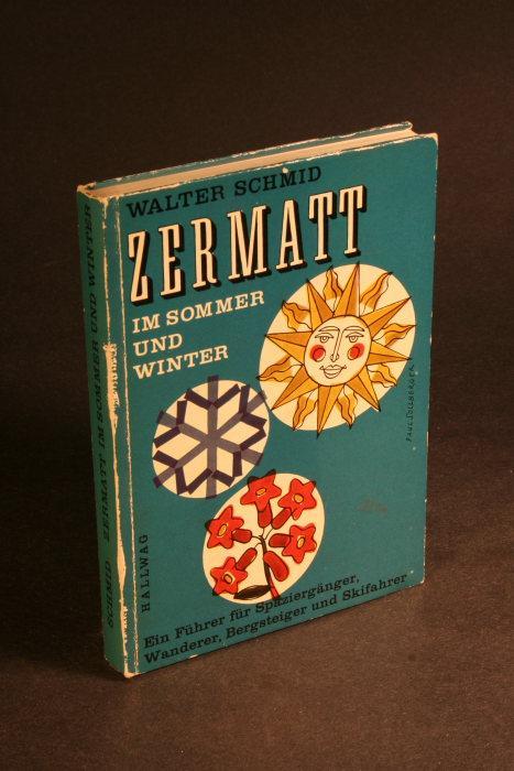 Zermatt im Sommer und Winter. Ein Führer: Schmid, Walter