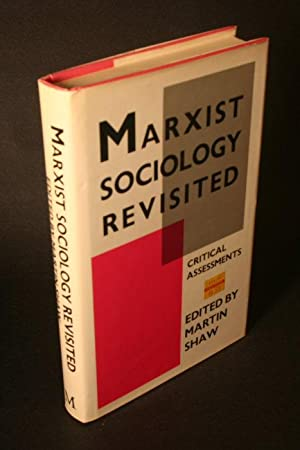 Marxist sociology revisited: critical assessments: Shaw, Martin, ed.