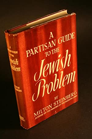 A partisan guide to the Jewish problem.: Steinberg, Milton, 1903-1950