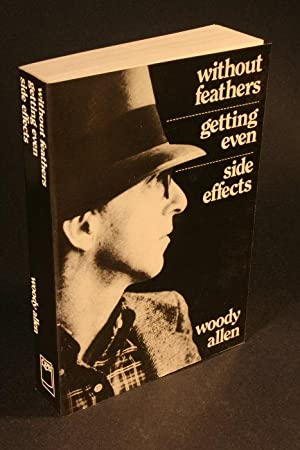 Without feathers. Getting Even. Side Effects.: Allen, Woody