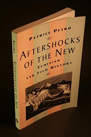 Aftershocks of the new : feminism and film history: Petro, Patrice, 1957-