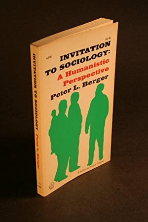 Invitation to sociology: a humanistic perspective.: Berger, Peter L.,