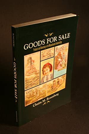 Goods for sale. Products and advertising in the Massachusetts industrial age.: Rosenberg, Chaim M.