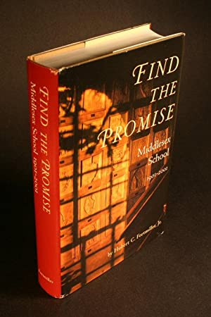 Find the Promise. Middlesex School, 1901-2001: Fortmiller Jr., Hubert C.
