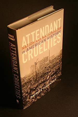 Attendant cruelties. Nation and nationalism in American history: Higonnet, Patrice L. R., 1938-