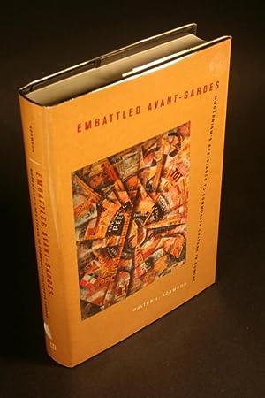 Embattled avant-gardes. Modernism's resistance to commodity culture: Adamson, Walter L.