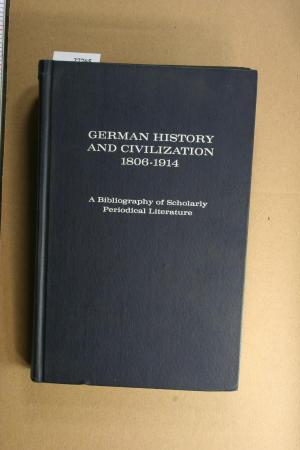 German history and civilization, 1806-1914 : a bibliography of scholarly periodical literature: ...