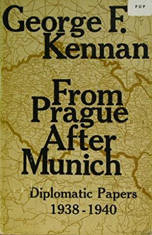 From Prague after Munich. Diplomatic papers, 1938-1940.: Kennan, George F., 1904-2005