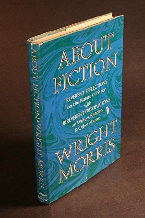 About fiction; reverent reflections on the nature of fiction with irreverent observations on ...