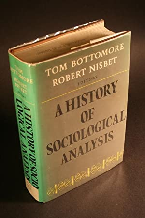 A History of sociological analysis.: Bottomore, T. B. / Nisbet, Robert A., ed.