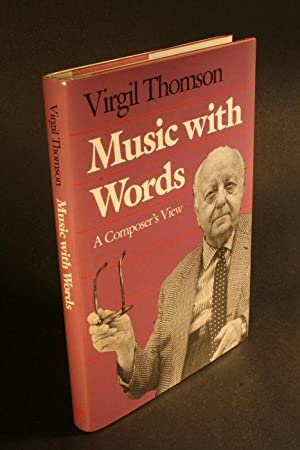 Music with words : a composer's view.: Thomson, Virgil, 1896-1989