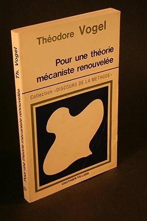 Pour une théorie mécaniste renouvelée.: Vogel, Théodore, 1903-