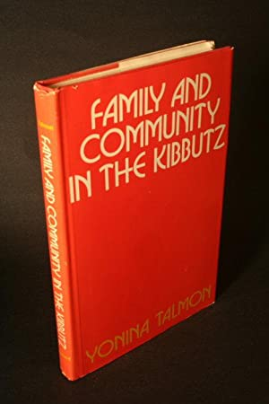 Family and community in the kibbutz.: Talmon, Yonina, 1923-1966