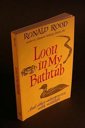Loon in My Bathtub.: Rood, Ronald, 1920-2001