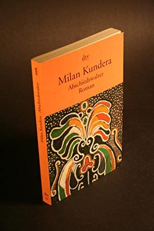 Abschiedswalzer. Roman.: Kundera, Milan, 1929-