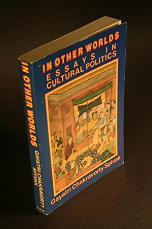 In other worlds. Essays in cultural politics.: Spivak, Gayatri Chakravorty, 1942-