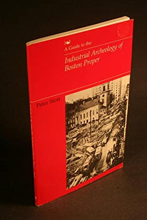 A Guide to the Industrial Archeology of Boston Proper.: Schott, Peter