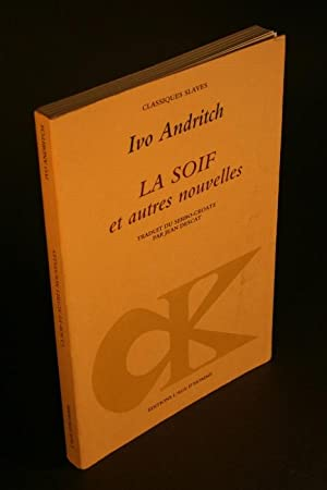 La Soif et autres nouvelles.: Andritch, Ivo, 1892-1975